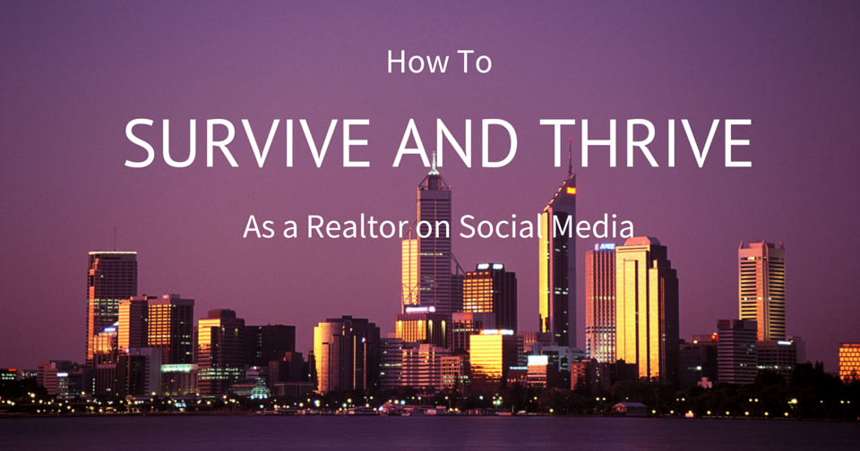 How to Survive and Thrive as a Realtor on Social Media