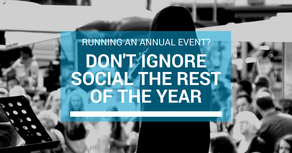 Running an Annual Event? Don't Ignore Social the Rest of the Year