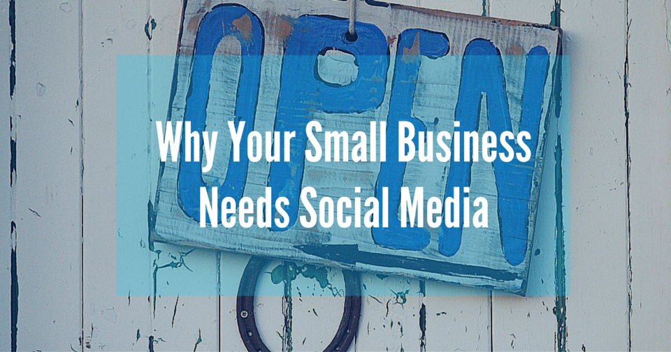 Why Your Small Business Needs Social Media