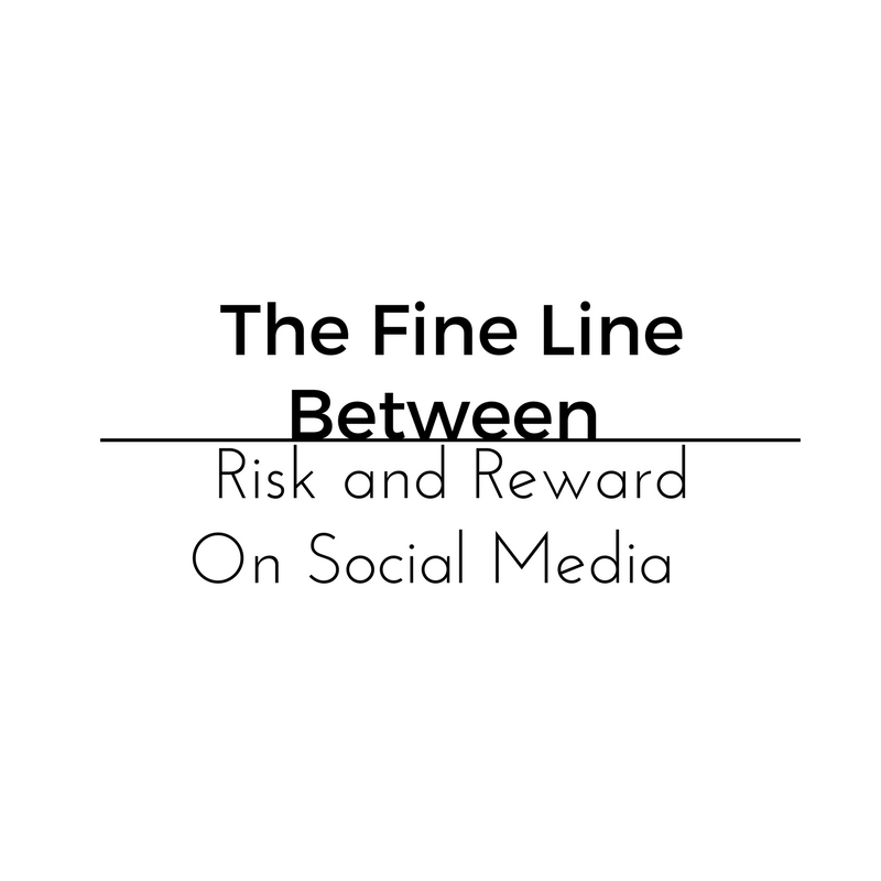 The Fine Line between Risk & Reward on Social Media